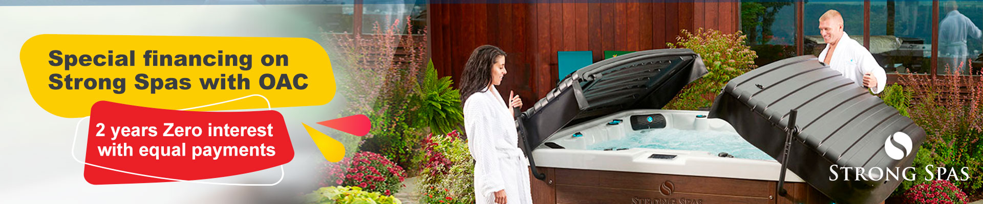 Special financing on  Strong Spas with OAC // 2 years Zero interest  with equal payments